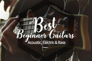 Best Beginner Guitars of 2017: Acoustic, Electric & Bass Guitars for Starters