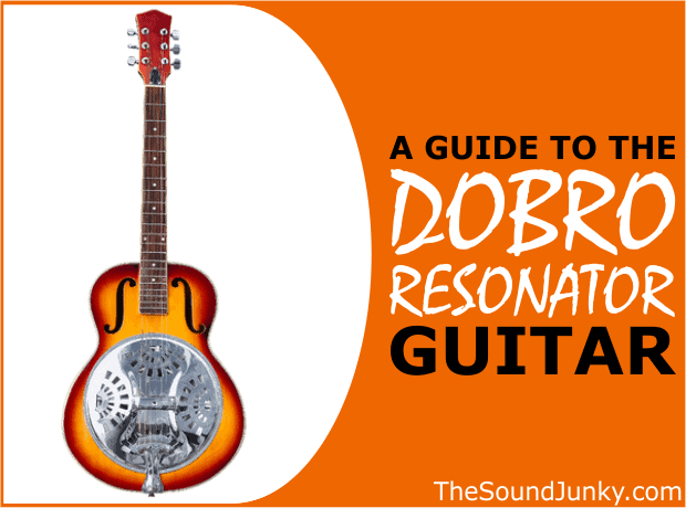 A Guide to the Wonderful Dobro Resonator Guitar