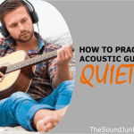 How to Practice Acoustic Guitar Quietly Without Disturbing Others