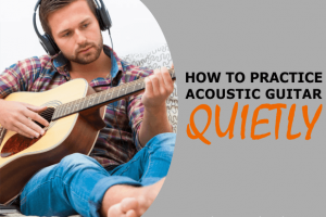 How to Practice Acoustic Guitar Quietly (DIY Home Tips & Products Available)