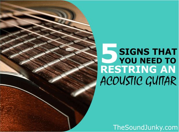 5 Signs You Need to Restring an Acoustic Guitar