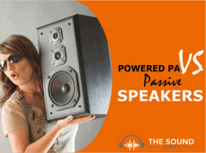 3 Reasons Why Powered PA Speakers Knock Passive Speakers Out Of The Park