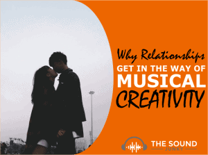 A Look at Why Relationships Can Get in the Way of Musical Creativity