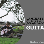 Laminate VS Solid Wood Acoustic Guitars