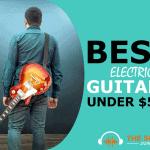 Best Electric Guitars Under 500 Reviews