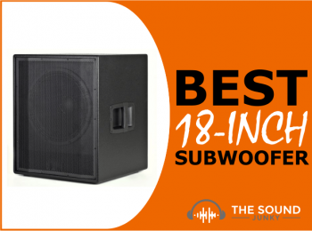 7 Best 18-Inch Subwoofers for Monstrous Sound Levels in 2020