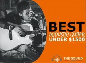 Best Acoustic Guitar Under $1500