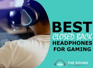 Best Closed Back Gaming Headphones