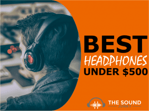 Best Headphones Under $500