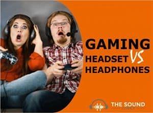 Gaming Headset VS Headphones