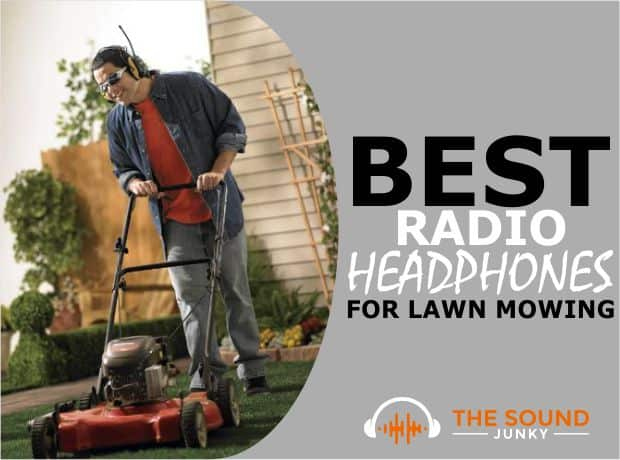 The Best Radio Headphones for Lawn Mowing