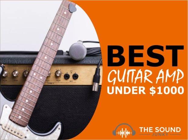 Best Guitar Amp Under $1000