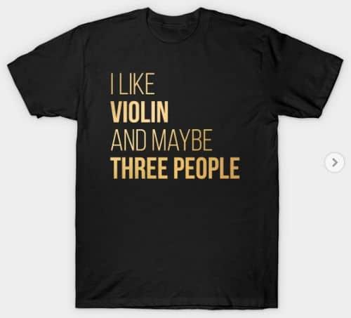 """I_Like_Violin_and_Maybe_Three_People""_Violinist_T-Shirt"