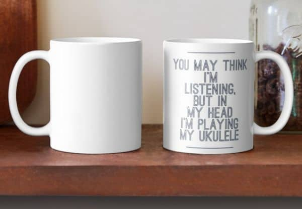 You_May_Think_I'm_Listening..._Ukulele_Mug