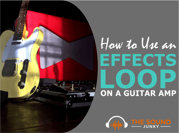 How to Use an Effects Loop on a Guitar Amp