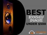 9 Best Bookshelf Speakers Under $500 – The Sweet Spot For Affordability & Great Performance
