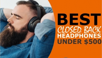5 Best Closed Back Headphones Under $500 (Quality & Value)
