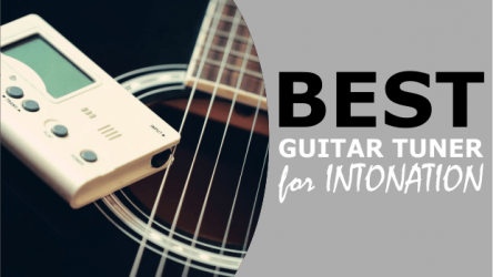 Best Guitar Tuner For Intonation In 2020: We Review The 3 Most Accurate Tuners For The Job
