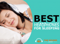 7 Best Headphones For Sleeping (Comfortable & Affordable)