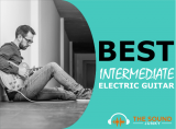 Best Intermediate Electric Guitar – Our Top 6 Guitars for Intermediary Players