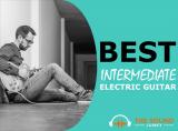 9 Best Intermediate Electric Guitar – Top Guitars for Intermediary Players