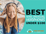 6 Best Noise Cancelling Headphones Under $100 (Comfy & Affordable)