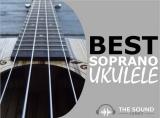 5 Best Soprano Ukuleles In 2020 (Under $100 to $500+)