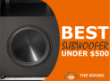 12 Best Subwoofers Under $500 (Get Some Boom In Your Room)