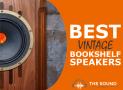 6 Best Vintage Bookshelf Speakers (Multiple Budgets & Styles)
