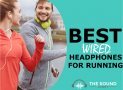7 Best Wired Headphones For Running (Great Quality & Affordable)