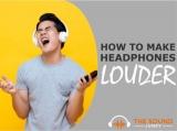 How To Make Headphones Louder – 6 Proven & Easy Methods