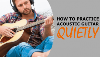 How to Practice & Play Acoustic Guitar Quietly (DIY Home Tips & Products Available)