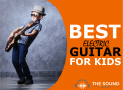 Best Electric Guitars for Kids In 2020: Our 7 Top Guitar Choices For Children