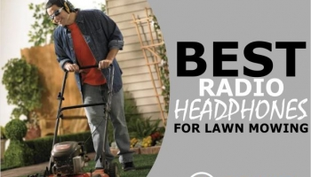 7 Best Radio Headphones For Lawn Mowing (Makes Mowing Fun)
