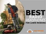 7 Best Radio Headphones For Lawn Mowing (Makes Mowing Fun)