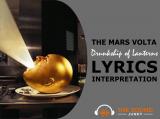 The Mars Volta Drunkship of Lanterns Lyrics & Song Meaning