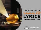 The Mars Volta Intertiatic ESP Lyrics & Meaning (The Beginning Of The Comatorium)